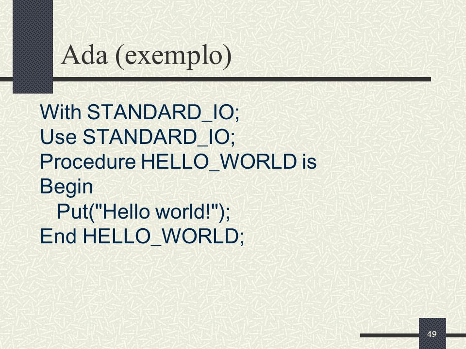 Ada (exemplo) With STANDARD_IO; Use STANDARD_IO;
