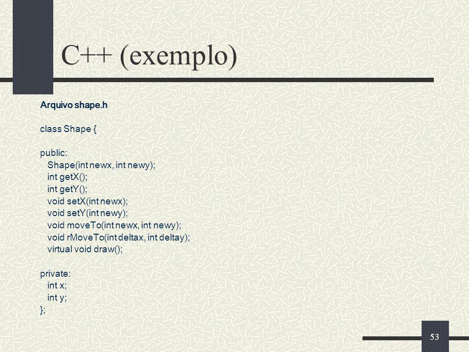C++ (exemplo) Arquivo shape.h class Shape { public: