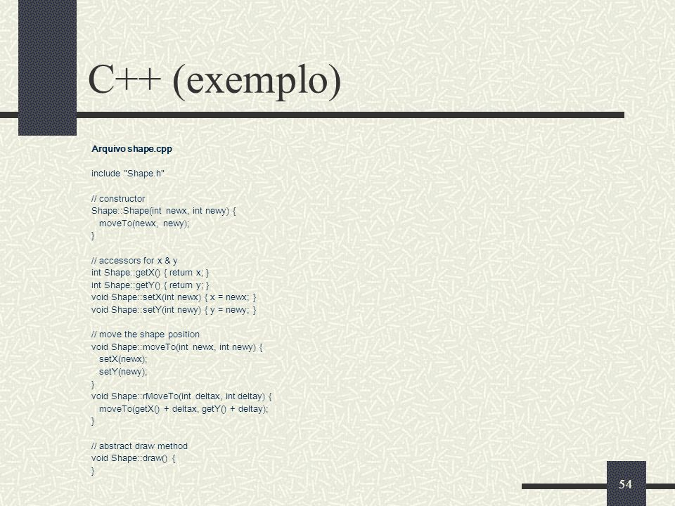 C++ (exemplo) Arquivo shape.cpp include Shape.h // constructor