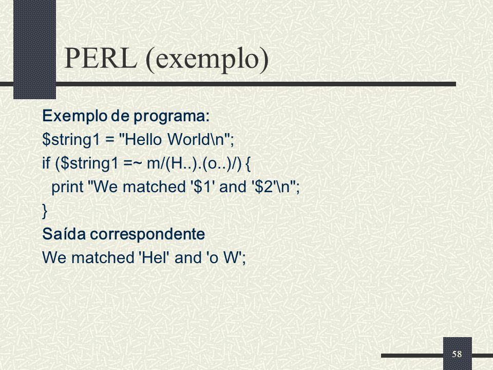 PERL (exemplo) Exemplo de programa: $string1 = Hello World\n ;