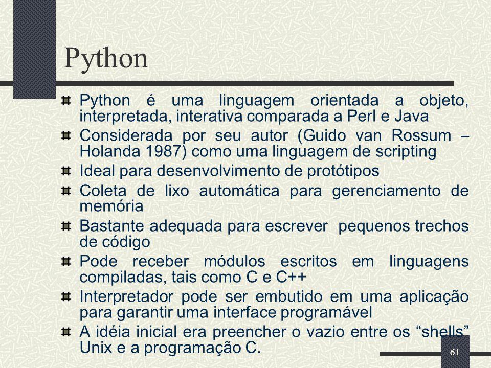 Python Python é uma linguagem orientada a objeto, interpretada, interativa comparada a Perl e Java.