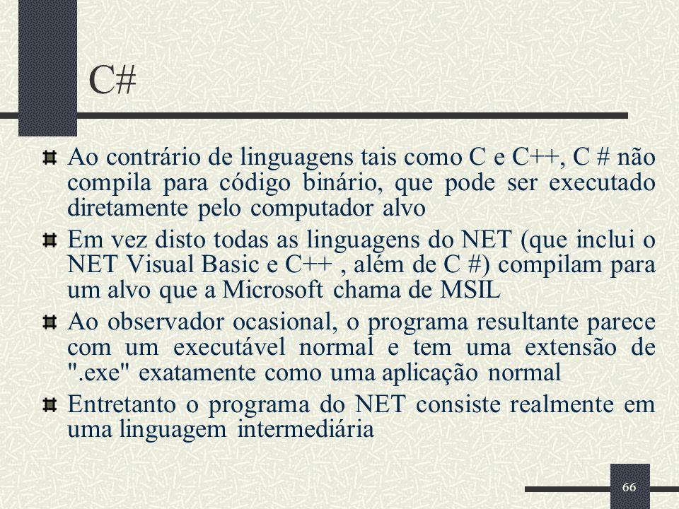 C# Ao contrário de linguagens tais como C e C++, C # não compila para código binário, que pode ser executado diretamente pelo computador alvo.