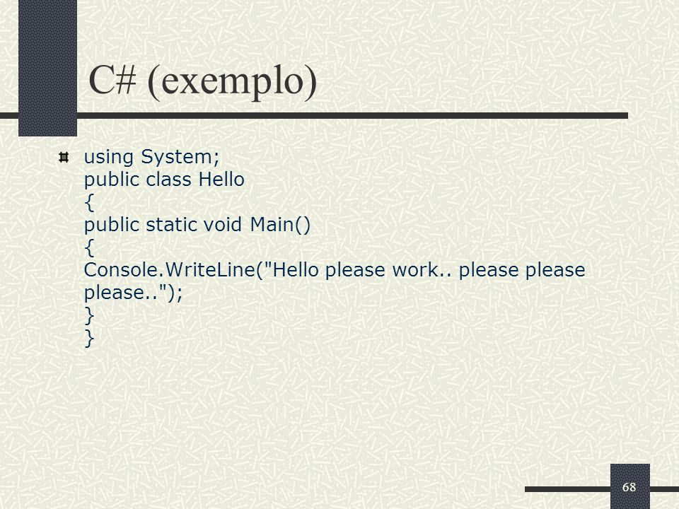 C# (exemplo) using System; public class Hello { public static void Main() { Console.WriteLine( Hello please work..