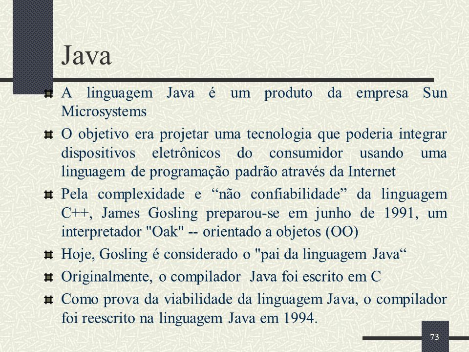 Java A linguagem Java é um produto da empresa Sun Microsystems