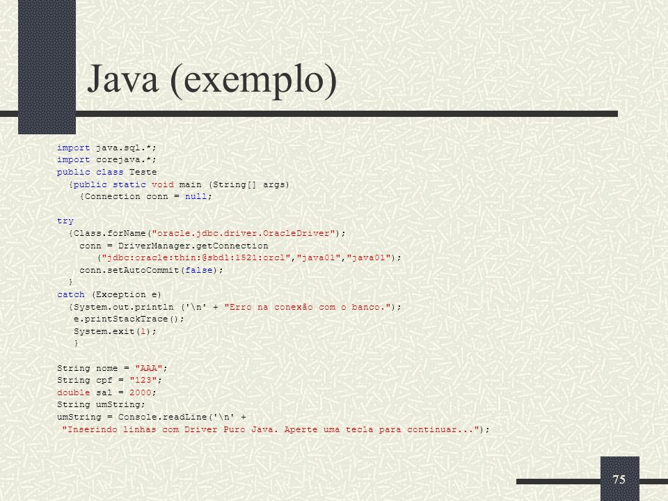 Java (exemplo) import java.sql.*; import corejava.*;