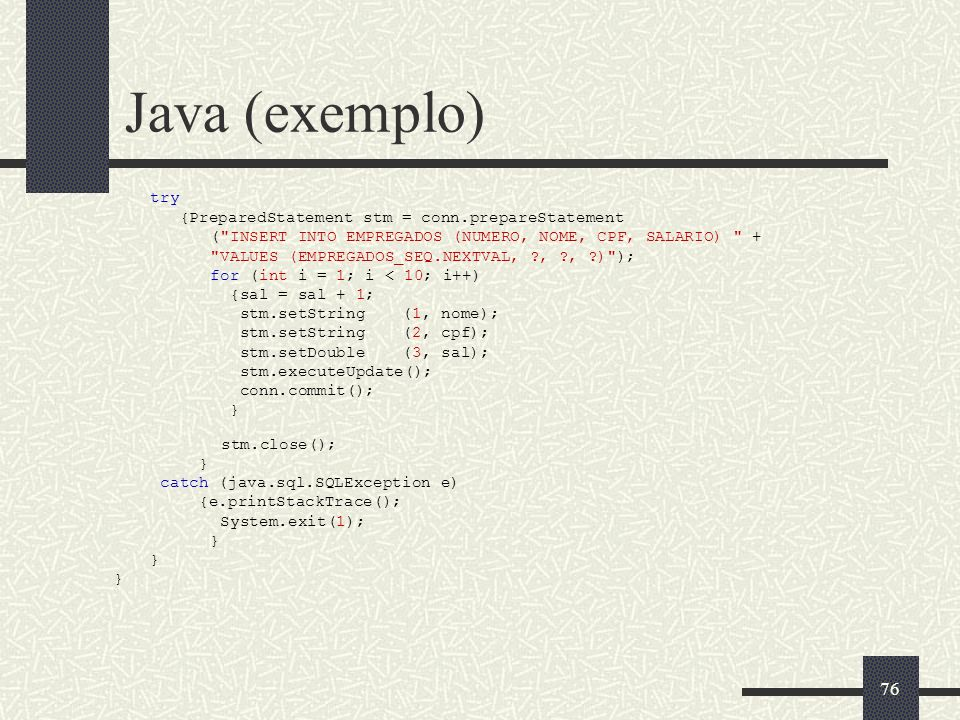 Java (exemplo) try {PreparedStatement stm = conn.prepareStatement