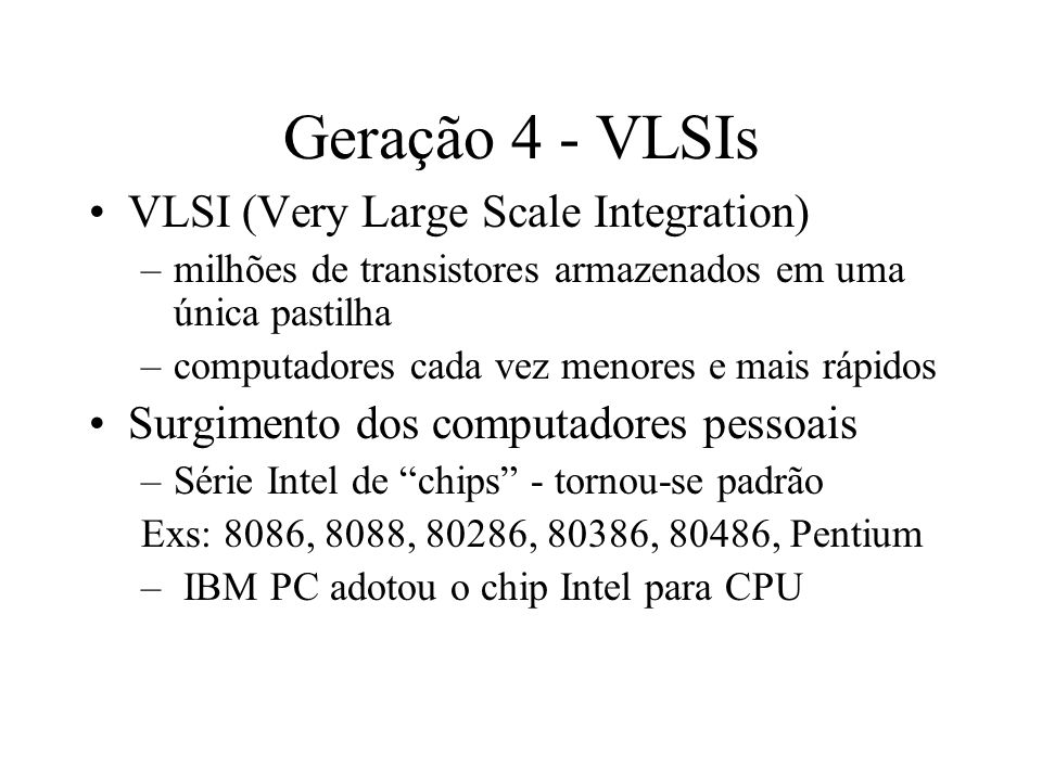 Geração 4 - VLSIs VLSI (Very Large Scale Integration)