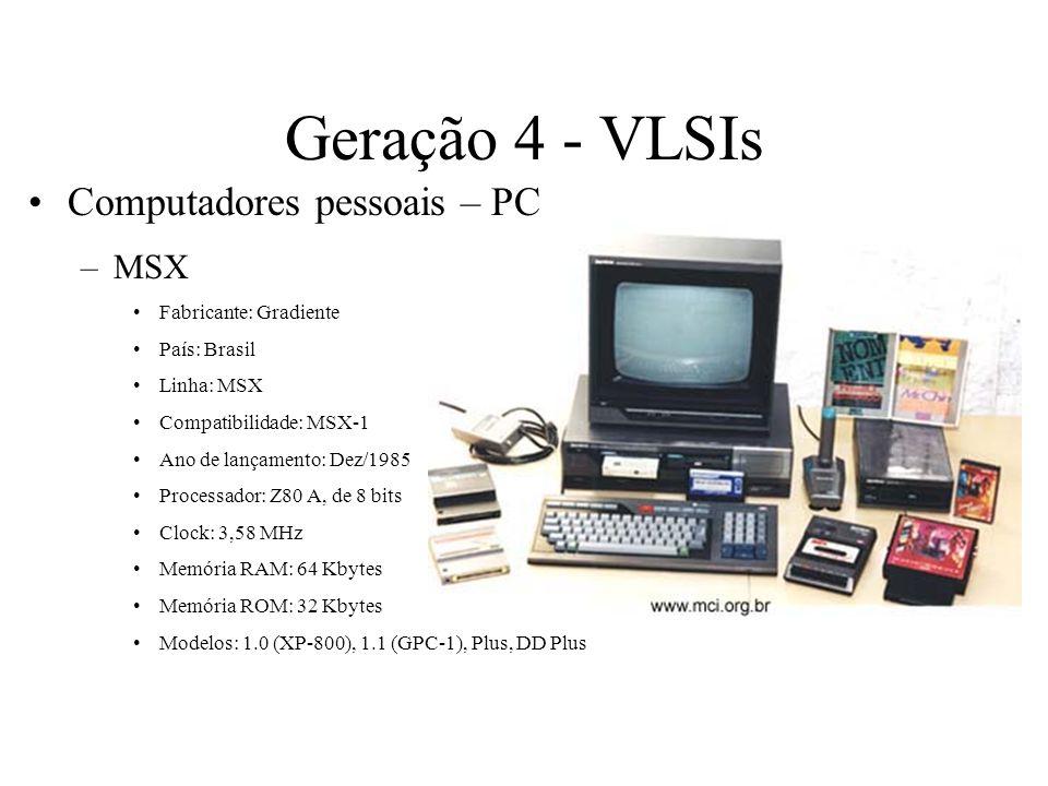 Geração 4 - VLSIs Computadores pessoais – PC MSX Fabricante: Gradiente