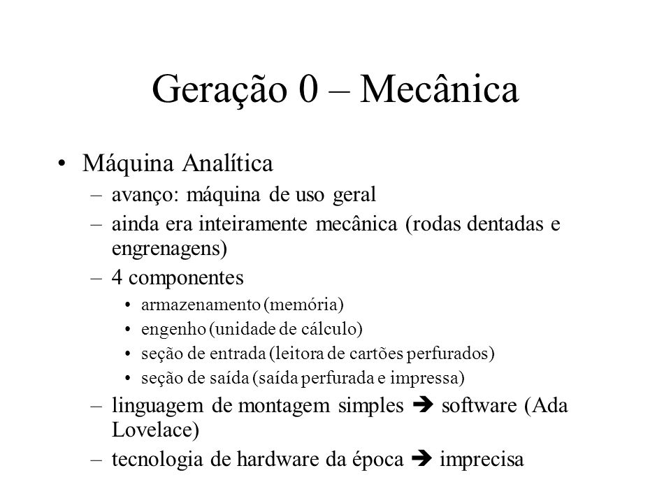 Geração 0 – Mecânica Máquina Analítica avanço: máquina de uso geral