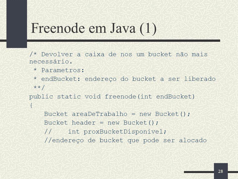 Freenode em Java (1) /* Devolver a caixa de nos um bucket não mais necessário. * Parametros: * endBucket: endereço do bucket a ser liberado.