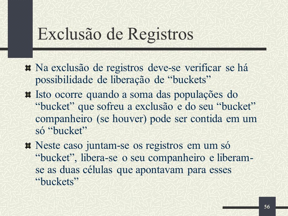 Exclusão de Registros Na exclusão de registros deve-se verificar se há possibilidade de liberação de buckets