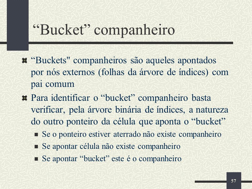 Bucket companheiro Buckets companheiros são aqueles apontados por nós externos (folhas da árvore de índices) com pai comum.