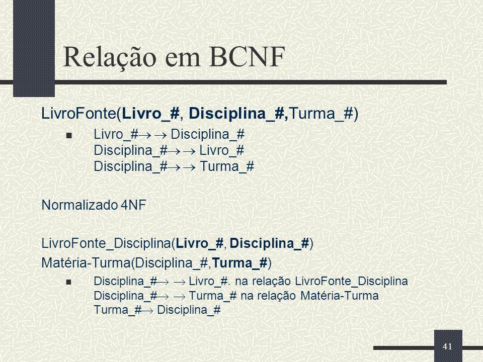 Relação em BCNF LivroFonte(Livro_#, Disciplina_#,Turma_#)