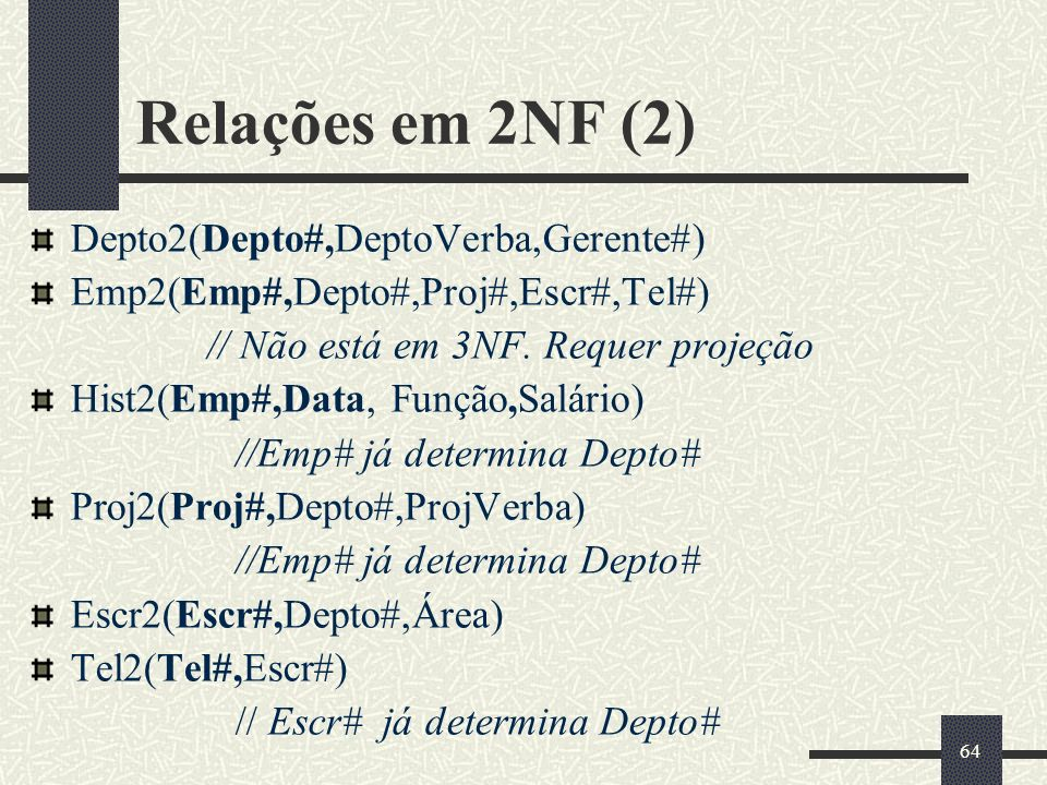 Relações em 2NF (2) Depto2(Depto#,DeptoVerba,Gerente#)