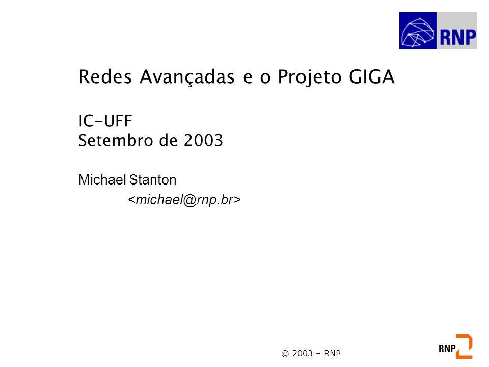 Redes Avançadas e o Projeto GIGA IC-UFF Setembro de 2003