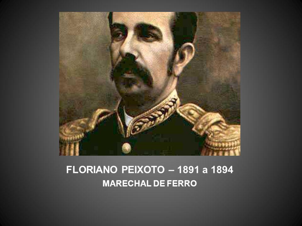 FLORIANO PEIXOTO – 1891 a 1894 MARECHAL DE FERRO