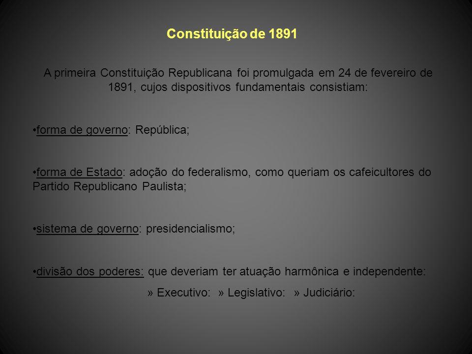Constituição de 1891A primeira Constituição Republicana foi promulgada em 24 de fevereiro de 1891, cujos dispositivos fundamentais consistiam: