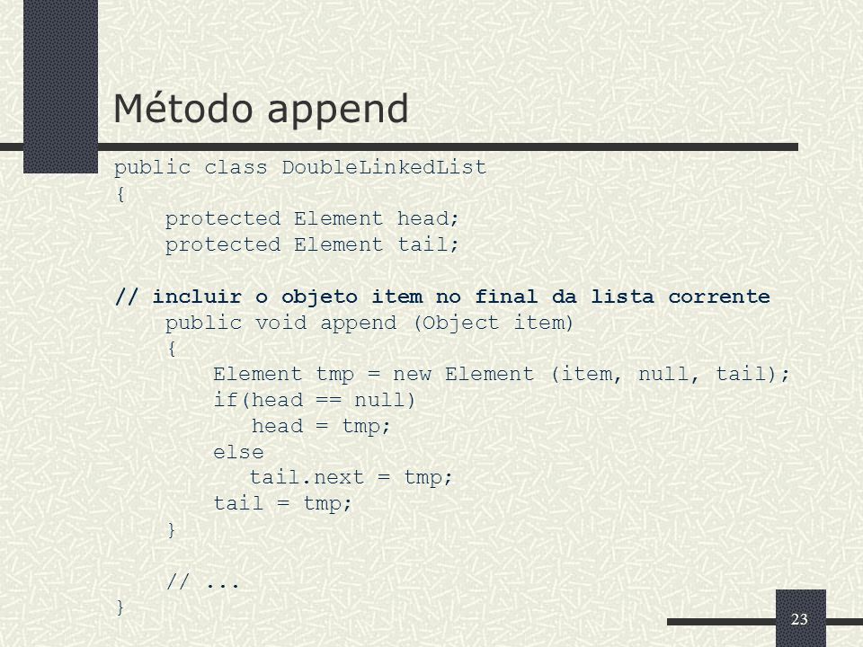 Método append public class DoubleLinkedList { protected Element head;