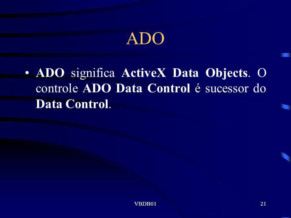 ADO ADO significa ActiveX Data Objects. O controle ADO Data Control é sucessor do Data Control.