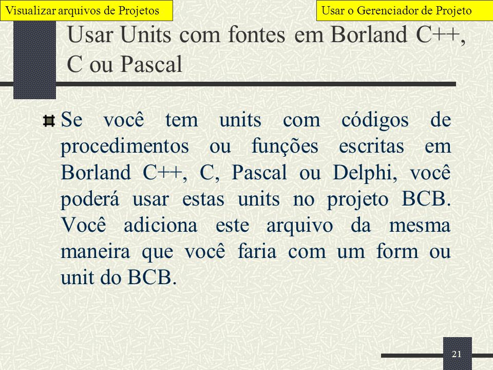 Usar Units com fontes em Borland C++, C ou Pascal
