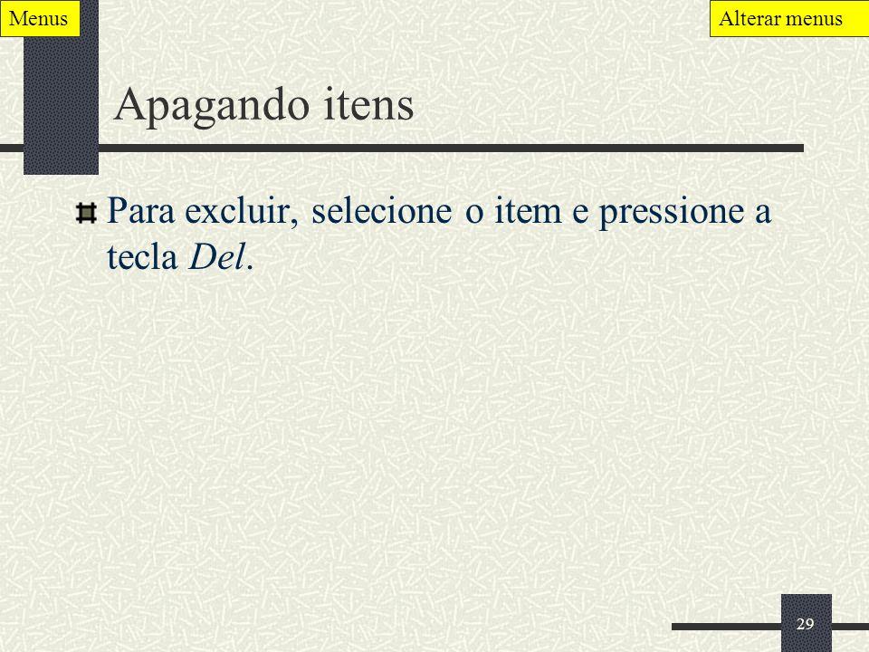 Apagando itens Para excluir, selecione o item e pressione a tecla Del.