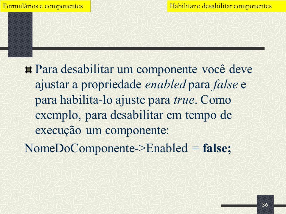 NomeDoComponente->Enabled = false;