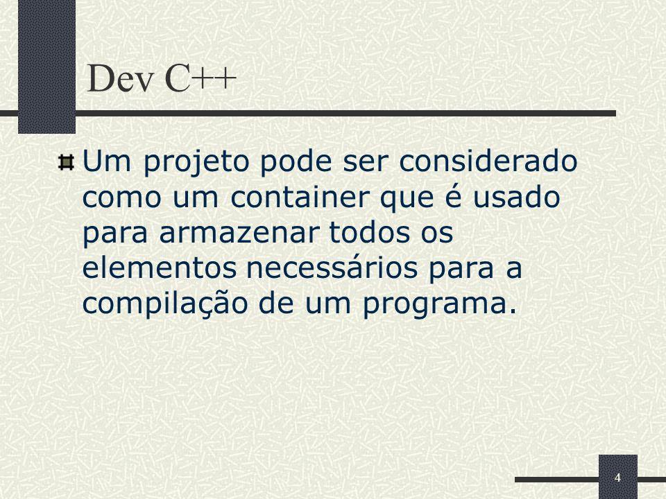 Dev C++Um projeto pode ser considerado como um container que é usado para armazenar todos os elementos necessários para a compilação de um programa.