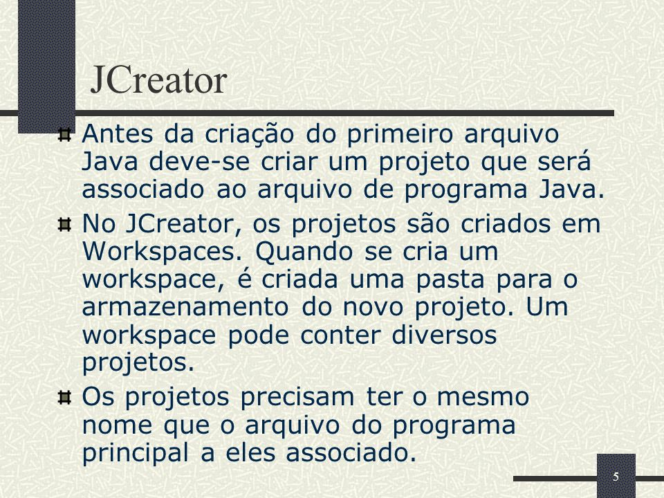 JCreator Antes da criação do primeiro arquivo Java deve-se criar um projeto que será associado ao arquivo de programa Java.