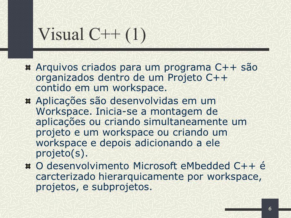 Visual C++ (1) Arquivos criados para um programa C++ são organizados dentro de um Projeto C++ contido em um workspace.