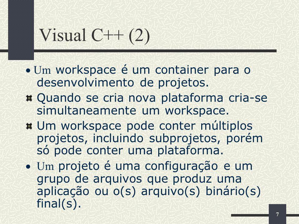 Visual C++ (2)· Um workspace é um container para o desenvolvimento de projetos. Quando se cria nova plataforma cria-se simultaneamente um workspace.