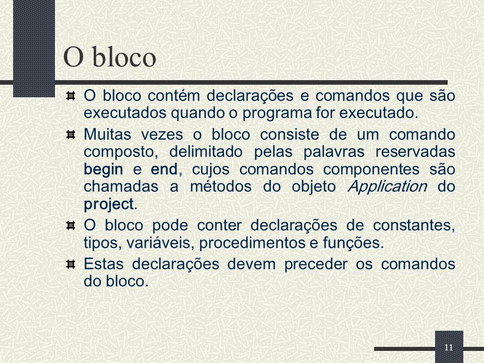 O blocoO bloco contém declarações e comandos que são executados quando o programa for executado.