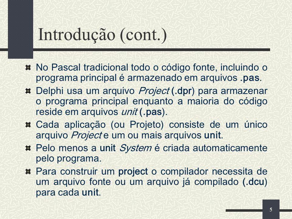 Introdução (cont.) No Pascal tradicional todo o código fonte, incluindo o programa principal é armazenado em arquivos .pas.