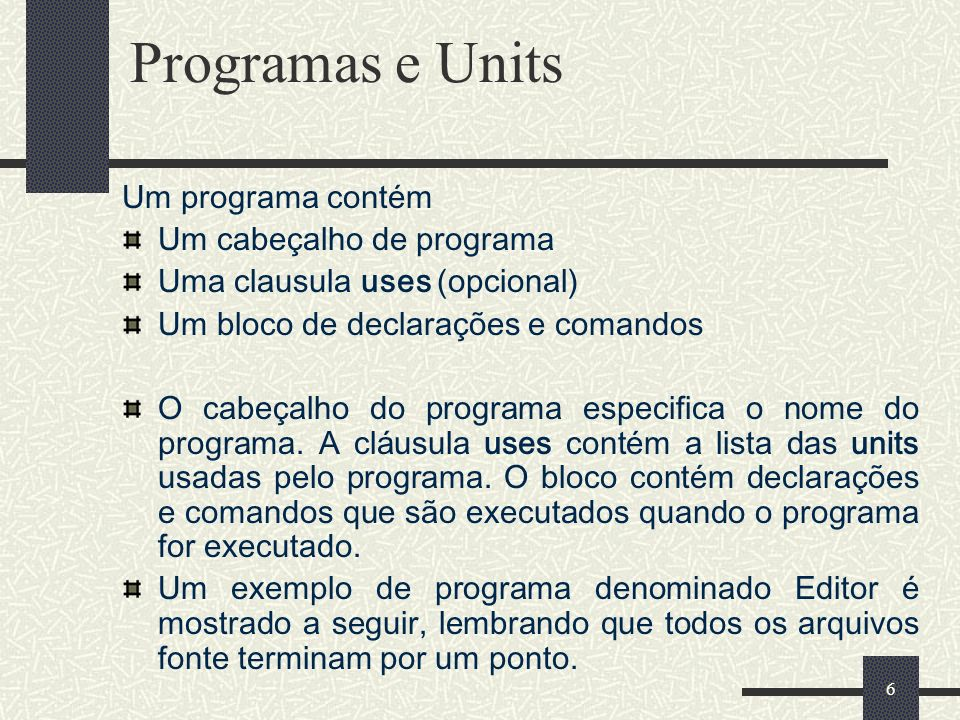 Programas e Units Um programa contém Um cabeçalho de programa