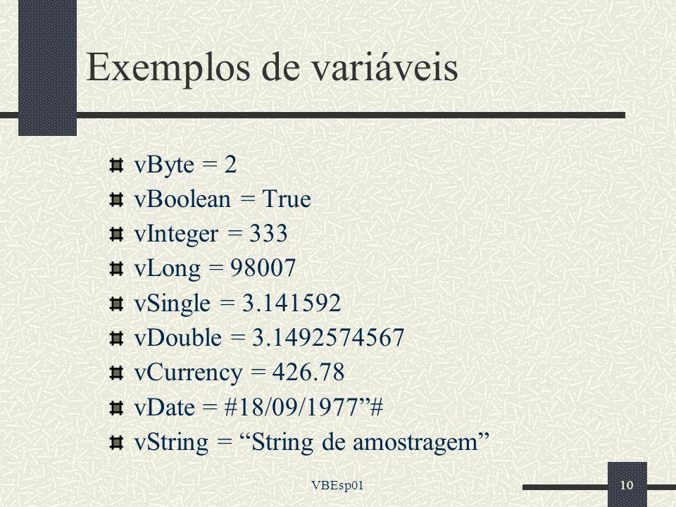Exemplos de variáveis vByte = 2 vBoolean = True vInteger = 333