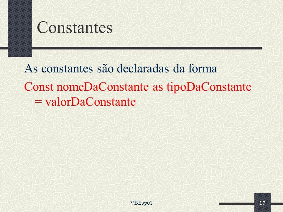 Constantes As constantes são declaradas da forma