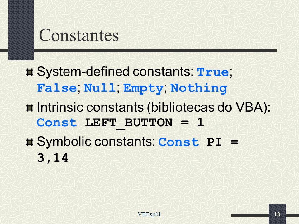 Constantes System-defined constants: True; False; Null; Empty; Nothing