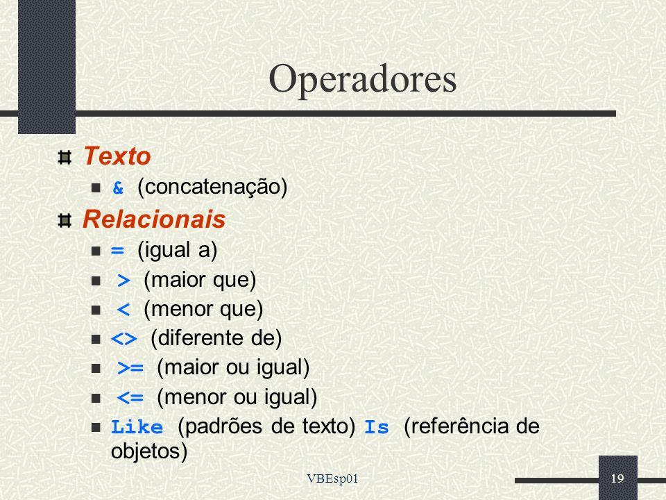 Operadores Texto Relacionais & (concatenação) = (igual a)