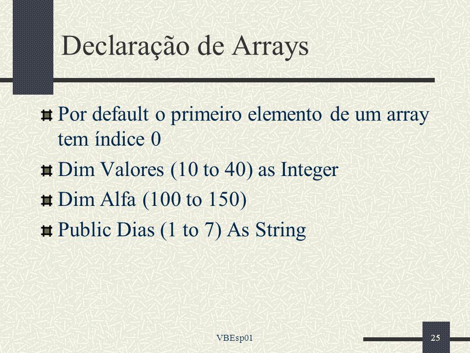 Declaração de Arrays Por default o primeiro elemento de um array tem índice 0. Dim Valores (10 to 40) as Integer.