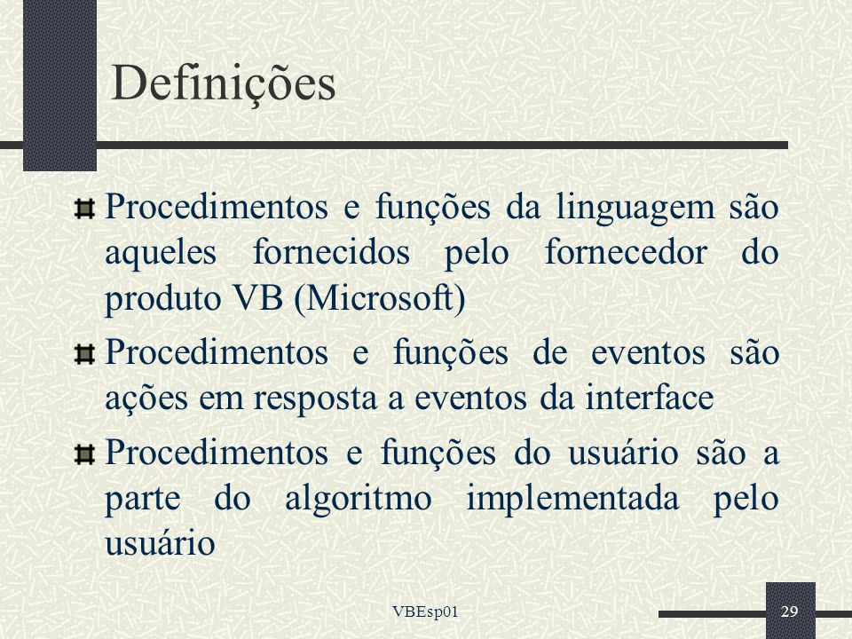 Definições Procedimentos e funções da linguagem são aqueles fornecidos pelo fornecedor do produto VB (Microsoft)
