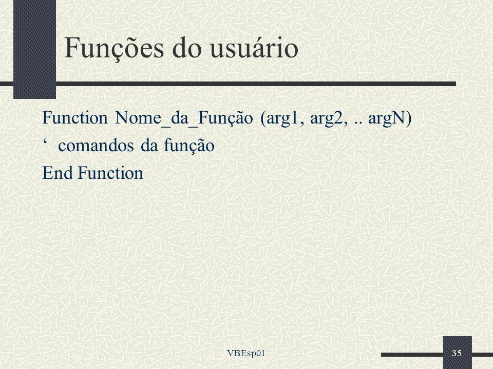 Funções do usuário Function Nome_da_Função (arg1, arg2, .. argN)