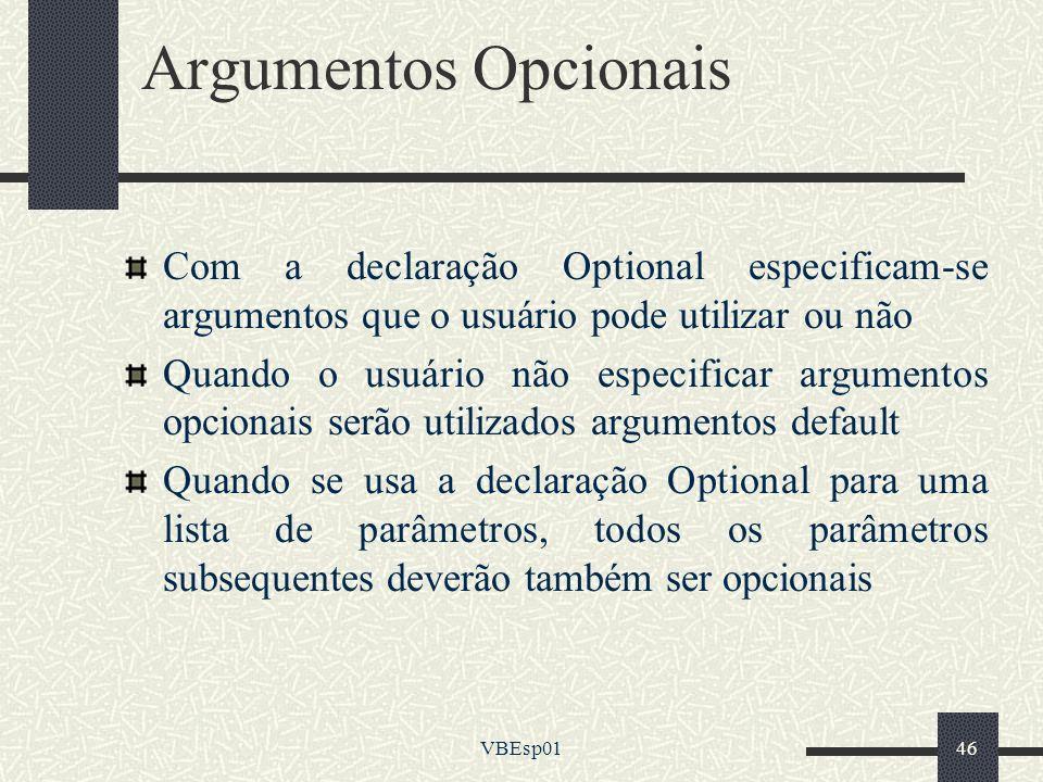Argumentos Opcionais Com a declaração Optional especificam-se argumentos que o usuário pode utilizar ou não.