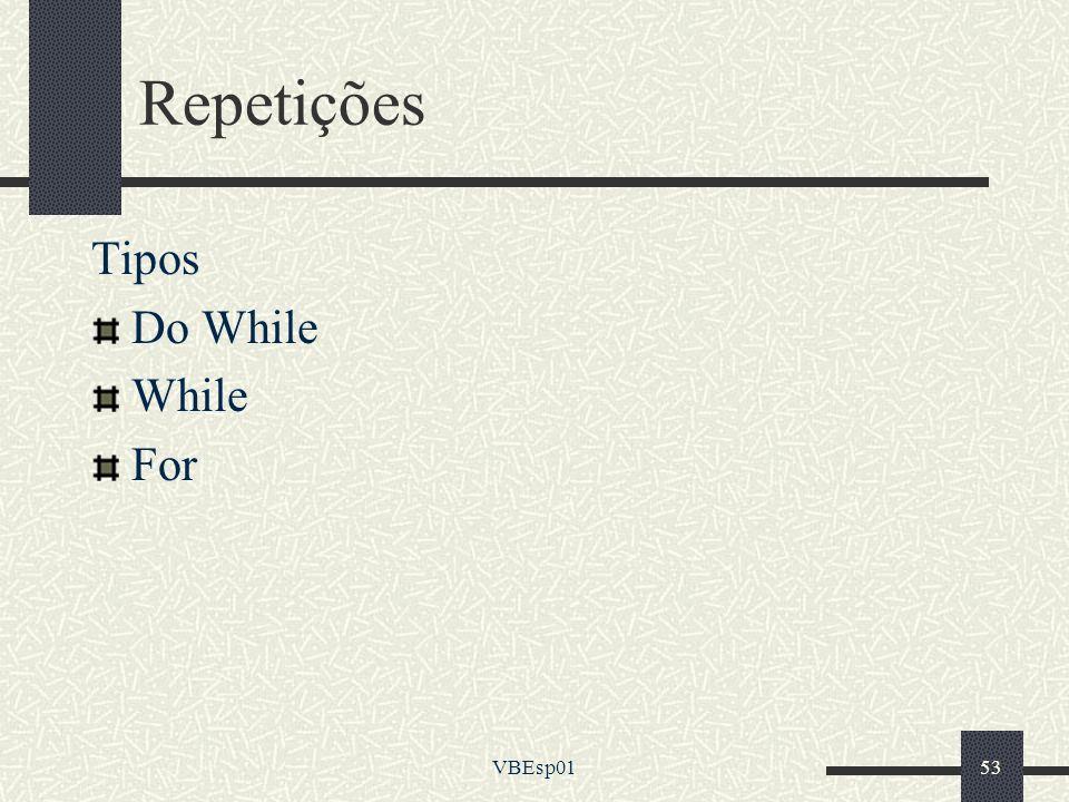 Repetições Tipos Do While While For VBEsp01