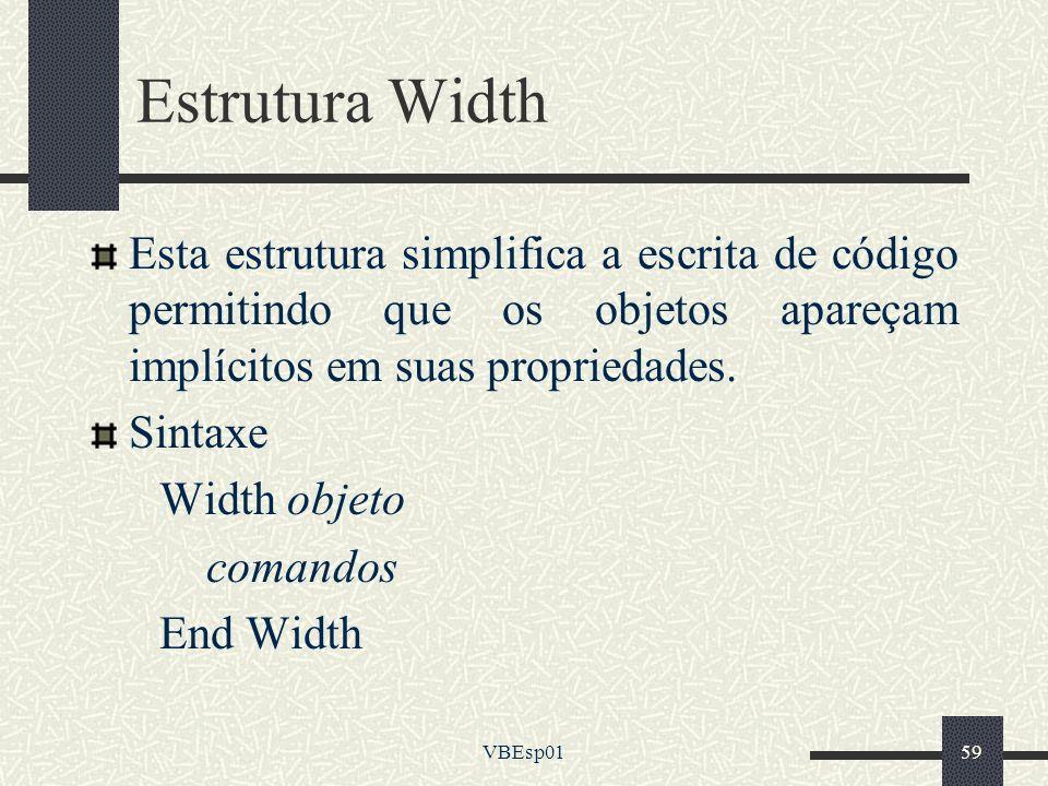 Estrutura Width Esta estrutura simplifica a escrita de código permitindo que os objetos apareçam implícitos em suas propriedades.
