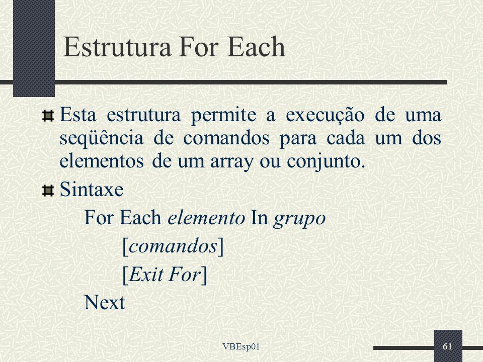 Estrutura For Each Esta estrutura permite a execução de uma seqüência de comandos para cada um dos elementos de um array ou conjunto.