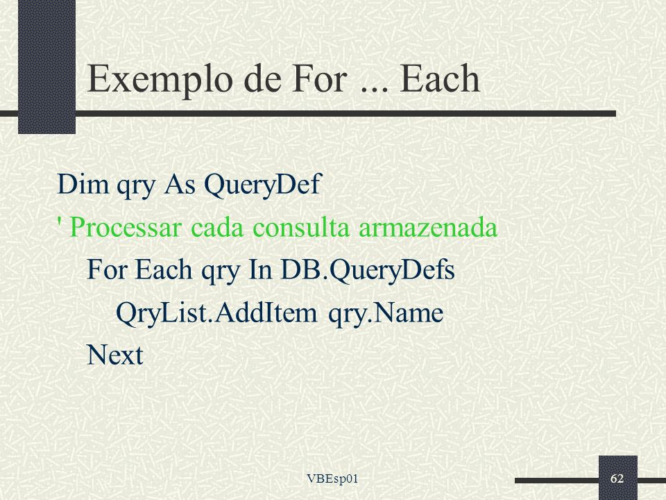 Exemplo de For ... Each Dim qry As QueryDef