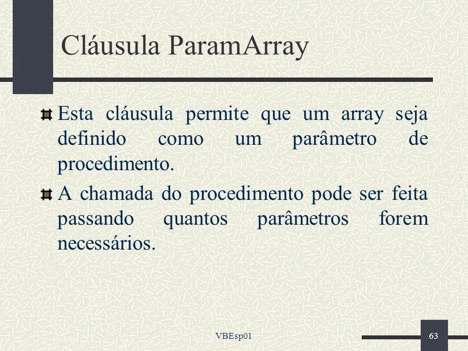 Cláusula ParamArray Esta cláusula permite que um array seja definido como um parâmetro de procedimento.