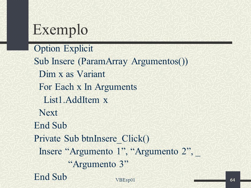 Exemplo Option Explicit Sub Insere (ParamArray Argumentos())