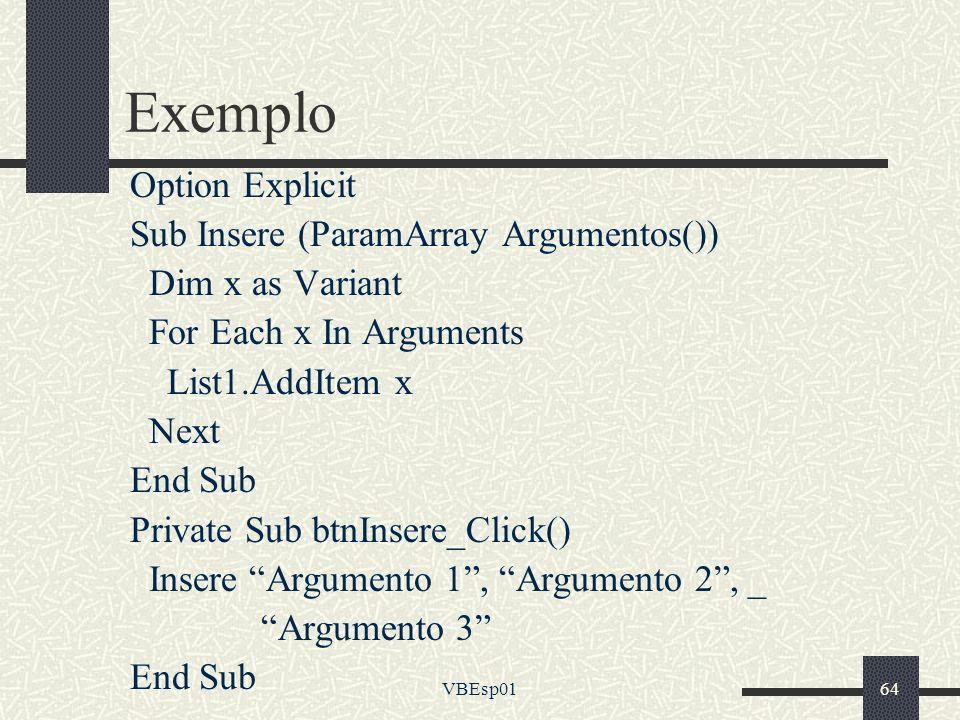 Exemplo Option Explicit Sub Insere (ParamArray Argumentos())