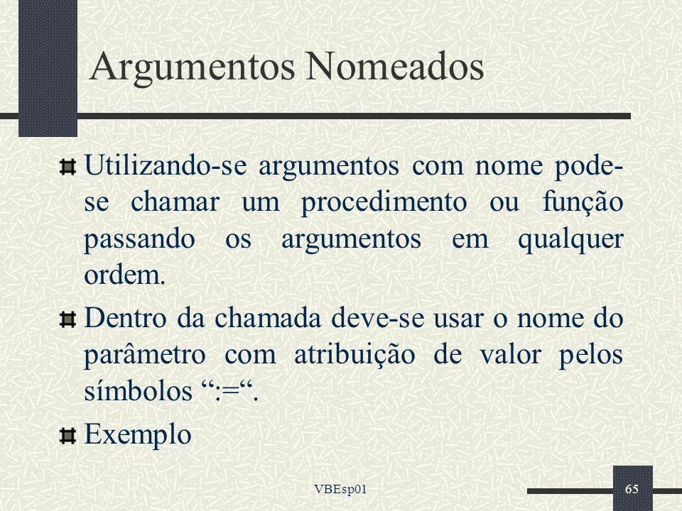 Argumentos Nomeados Utilizando-se argumentos com nome pode-se chamar um procedimento ou função passando os argumentos em qualquer ordem.