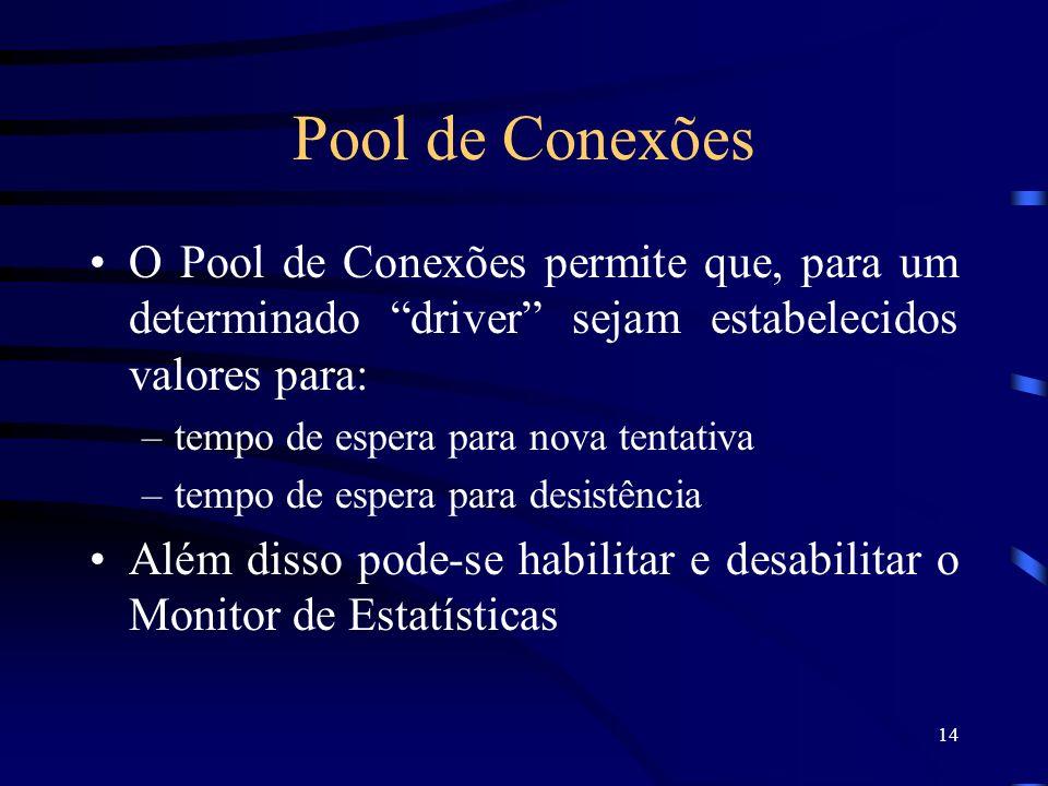 Pool de Conexões O Pool de Conexões permite que, para um determinado driver sejam estabelecidos valores para: